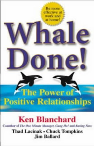 9781857883213: Whale Done: The Power Of Positive Relationships by Blanchard, Ken; Lacinak, Thad
