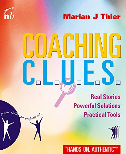 Coaching C.L.U.E.S: Real Stories, Powerful Solutions, Practical: Their, Marian J