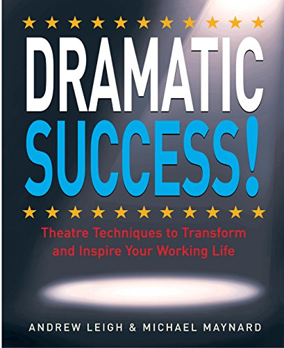 9781857883404: DRAMATIC Success at Work: Using Theatre Skills to Improve Your Performance and Transform Your Business Life
