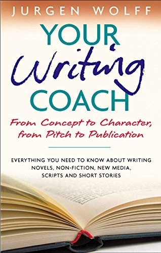 Your Writing Coach: From Concept to Character,: Wolff, Jurgen
