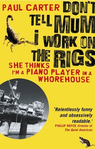 9781857883763: Don't Tell Mum I Work on the Rigs: (She Thinks I'm a Piano Player in a Whorehouse)