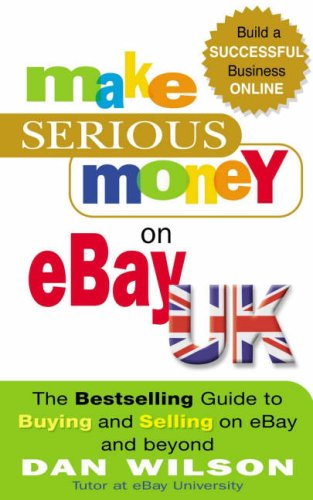 9781857883831: Make Serious Money on eBay UK: The Bestselling Guide to Buying and Selling on eBay - and Beyond