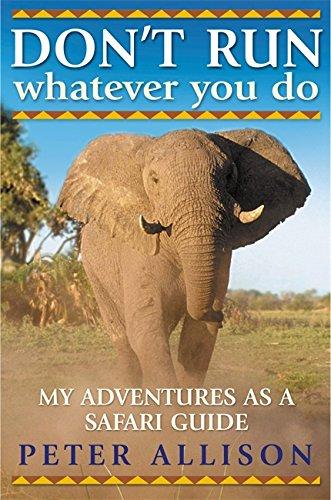 9781857885019: DON'T RUN, Whatever You Do: My Adventures as a Safari Guide