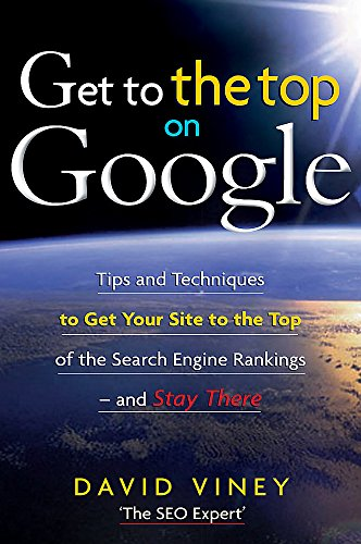 9781857885026: Get to the Top on Google: Tips and Techniques to Get Your Site to the Top of the Search Engine Rankings -- and Stay There