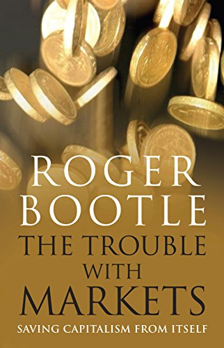 9781857885378: The Trouble with Markets: Saving Capitalism from Itself