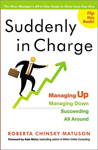 9781857885613: Suddenly in Charge: Managing Up, Managing Down, Succeeding All Around