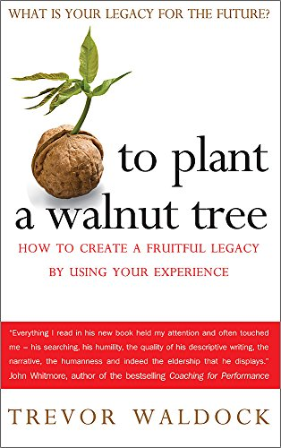 9781857885651: To Plant a Walnut Tree: How To Create a Fruitful Legacy By Using Your Experience