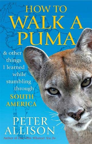 9781857885668: How to Walk a Puma: & Other Things I Learned While Stumbling Through South America