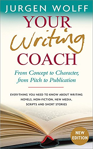 Your Writing Coach: From Concept to Character, from Pitch to Publication: Everything You Need to ...