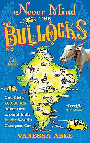 9781857886122: Never Mind the Bullocks: One girl's 10,000 km adventure around India in the worlds cheapest car