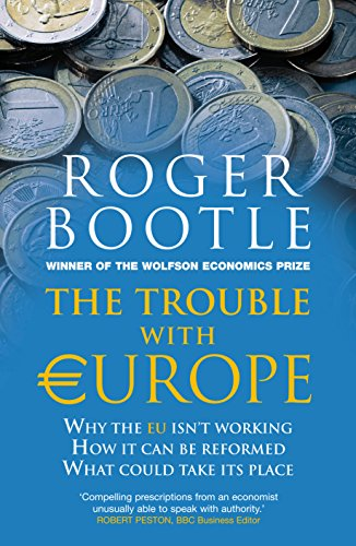 9781857886153: The Trouble with Europe: Why the EU Isn't Working - How it Can Be Reformed - What Could Take Its Place