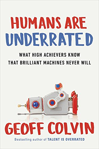 9781857886375: Humans Are Underrated: What High Achievers Know that Brilliant Machines Never Will