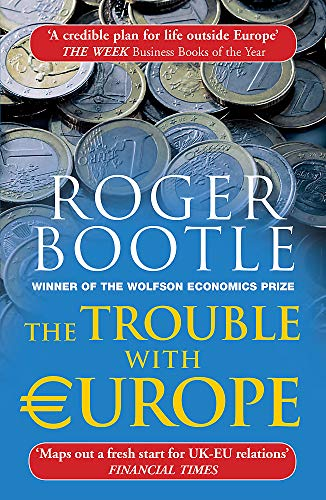 9781857886559: The Trouble with Europe: Why the EU isn't Working, How it Can be Reformed, What Could Take its Place
