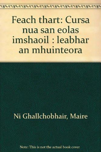 Feach thart: Cursa nua san eolas imshaoil : leabhar an mhuinteora: Ni Ghallchobhair, Maire