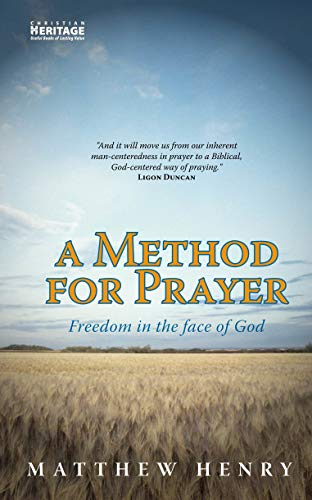 A Method for Prayer: Freedom in the Face of God: Matthew Henry