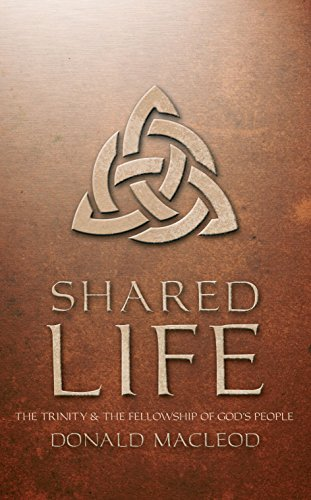 Shared Life: The Trinity and the Fellowship of God's people: Donald Macleod