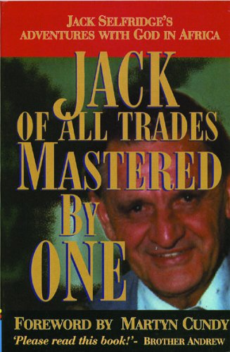 Jack of All Trades, Mastered by One: Jack Selfridge's Adventures with God in Africa: John ...