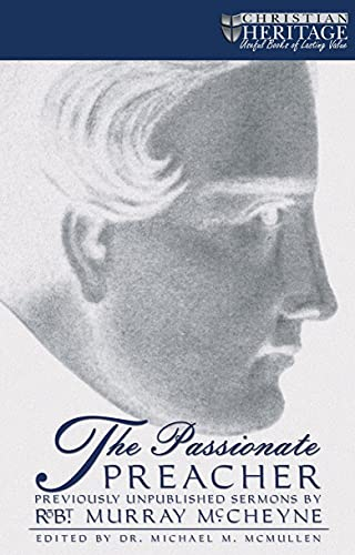 The Passionate Preacher Edited By Michael McMullen: McCheyne, Robert Murray