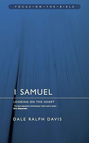 Focus on the Bible - 1 Samuel: Looking on the Heart (Focus on the Bible Commentaries): Davis, Dale ...