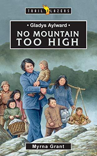 Gladys Aylward: No Mountain Too High (Trailblazers): Grant, Myrna