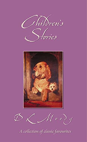 CHILDREN'S STORIES BY DL MOODY (Classic Stories): MOODY D L