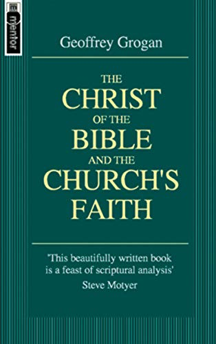 9781857926620: The Christ of the Bible and the Church's Faith (Mentor)