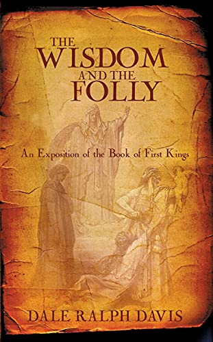The Wisdom and the Folly: An Exposition of the Book of First Kings (9781857927030) by Dale Ralph Davis