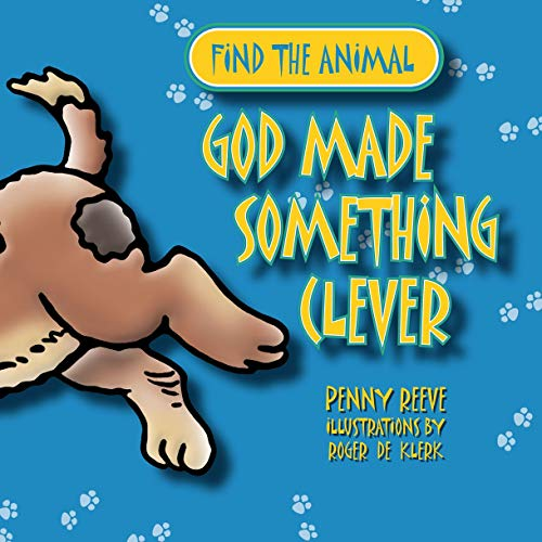 God Made Something Clever (Find the Animal): Penny Reeve