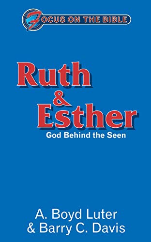 Ruth and Esther: God Behind the Seen (Focus on the Bible) (1857928059) by A. Boyd Luter; Barry C. Davis