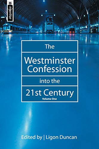 The Westminster Confession into the 21st Century, Vol. 1: Ligon Duncan; J. Ligon Duncan