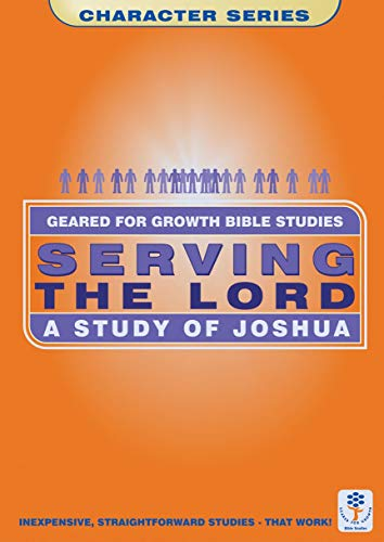 Serving the Lord: A Study of Joshua (Geared for Growth)