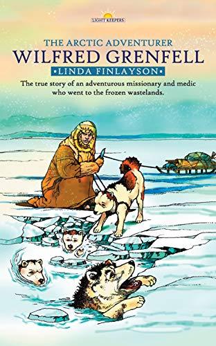 Wilfred Grenfell: Arctic Adventurer (Lightkeepers): Finlayson, Linda; Linda, Finlayson