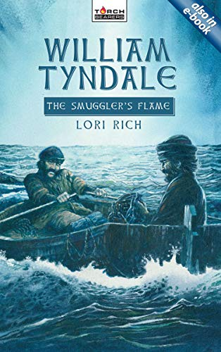 William Tyndale: The Smuggler's Flame (Torchbearers): Rich, Lori