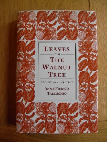 Leaves from the Walnut Tree: Recipes of: Franco Taruschio, Ann