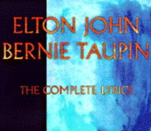 Complete Lyrics: John, Sir Elton, Taupin, Bernie