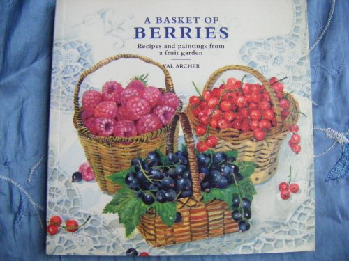 9781857933499: A Basket of Berries: Recipes and Paintings from a Fruit Garden
