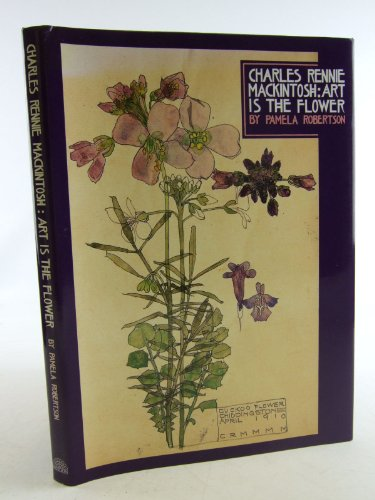 9781857933604: Charles Rennie Mackintosh: Art is the Flower
