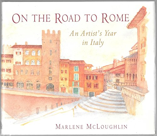 On the Road to Rome: Artist's Year in Italy: McLoughlin, Marlene