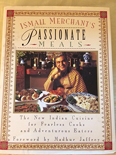 9781857935950: Ismail Merchant's Passionate Meals: New Indian Cuisine for Fearless Cooks and Adventurous Eaters