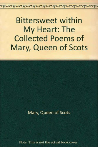 9781857936612: Bittersweet Within My Heart: The Collected Poems of Mary, Queen of Scots