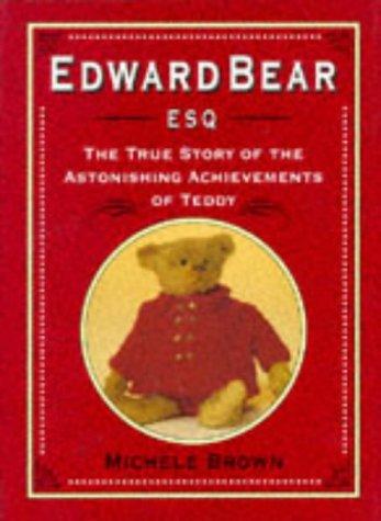 Edward Bear Esq.: the True Story of: Brown