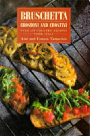 Bruschetta, Crostoni and Crostini