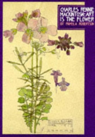 9781857939125: Charles Rennie MacKintosh: Art is the Flower