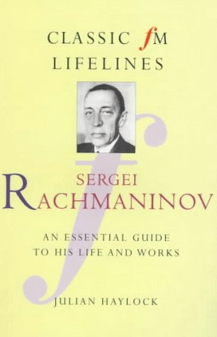 9781857939446: Sergei Rachmaninov: An Essential Guide to His Life and Works (Classic Fm Lifelines Series)