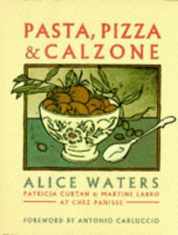 9781857939460: Chez Panisse Pasta, Pizza and Calzone