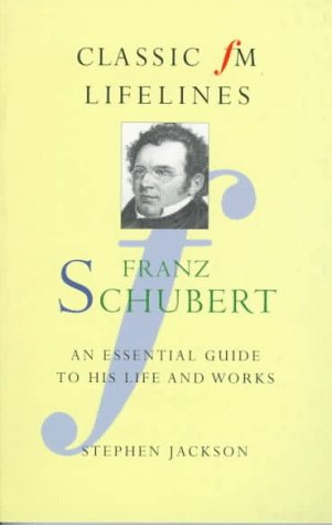 Franz Schubert: An Essential Guide to His: Jackson, Stephen