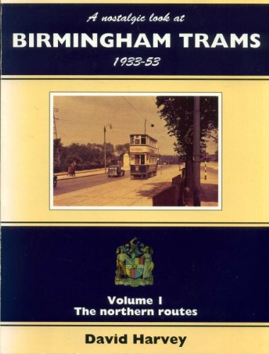 A Nostalgic Look at Birmingham Trams, 1933-53: The Northern Routes v.1 (Vol 1) (1857940148) by Harvey, D.R.