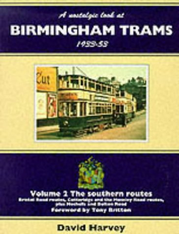 9781857940213: A Nostalgic Look at Birmingham Trams, 1933-53: Southern Routes - Bristol Road Routes, Cotteridge and the Moseley Road Routes, Plus Nechells and Bolton Road v.2 (Vol 2)