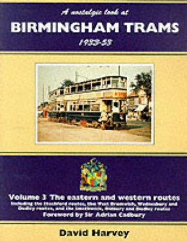 A Nostalgic Look at Birmingham Trams, 1933-53: The Eastern and Western Routes - Including the Stechford Routes, the West Bromwich, Wednesbury and ... the Smethwick, Oldbury and Dudley Routes v. 3 (1857940377) by Harvey, D.R.