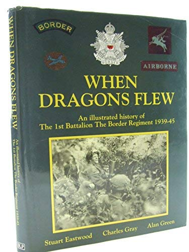 9781857940480: When Dragons Flew: An Illustrated History of the 1st Battalion, the Border Regiment 1939-45
